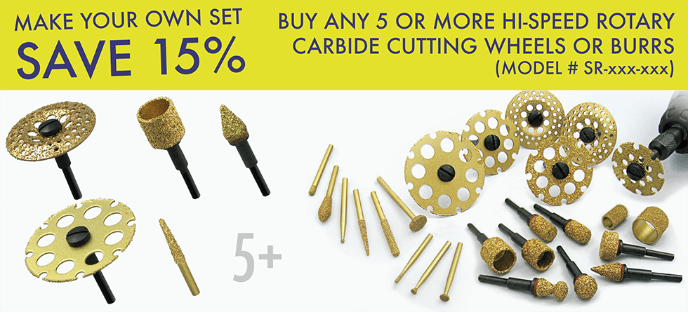 Make Your Own Set Save 15% - Buy any 5 or more Hi-Speed Rotary Carbide Cutting Wheels or Carving Burrs (Model # SR-xxx-xxx)